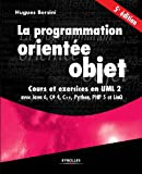 La programmation orientée objet - Cours et exercices en UML 2 avec Java 6, C# 4, C++, Python, PHP 5 et LinQ