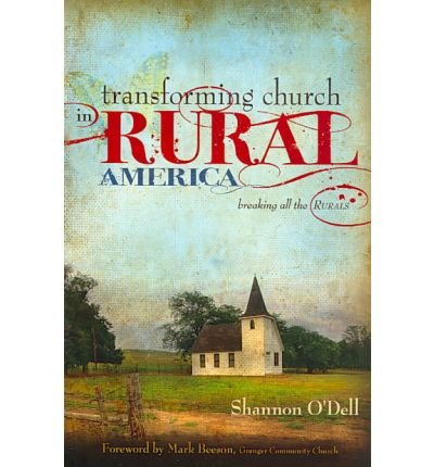 Transforming Church in Rural America: Breaking All the Rurals[ TRANSFORMING CHURCH IN RURAL AMERICA: BREAKING ALL THE RURALS ] by O'Dell, Shannon (Author ) on Apr-01-2010 Paperback