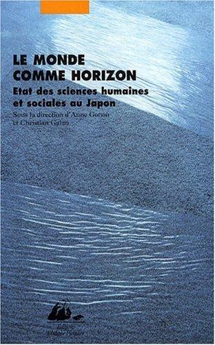 Le Monde comme horizon - Etat des sciences humaines et sociales au Japon