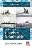 Japanische Schlachtschiffe: Großkampfschiffe 1905 - 1945 (Typenkompass) - Ingo Bauernfeind