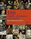 100 chefs d'oeuvres méconnus des musées de France