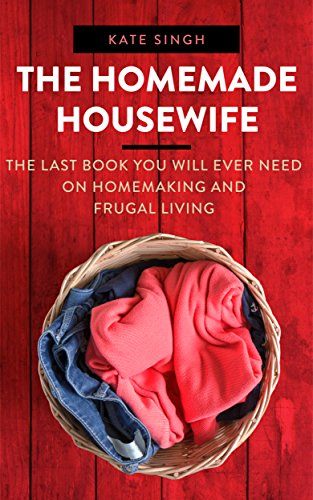 The Homemade Housewife: The last book you will ever need on homemaking and frugal living (English Edition) por Kate Singh