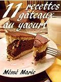 Telecharger Livres 11 recettes de gateaux au yaourt de Meme Marie (PDF,EPUB,MOBI) gratuits en Francaise