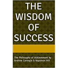 The Wisdom of Success: The Wisdom of Andrew Carnegie as Told to Napoleon Hill (English Edition)