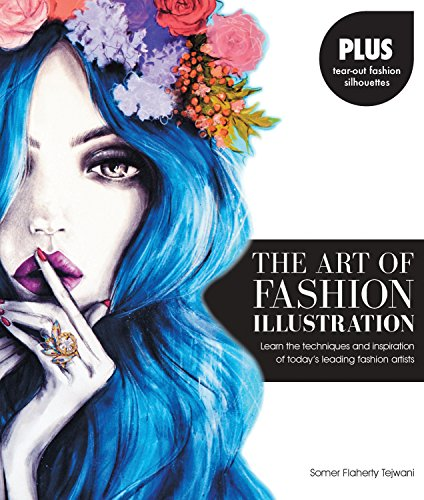 The Art of Fashion Illustration: Learn the Techniques and Inspiration of Today's Leading Fashion Artists