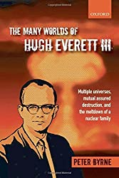 The Many Worlds of Hugh Everett Iii: Multiple Universes, Mutual Assured Destruction, And The Meltdown Of A Nuclear Family by Peter Byrne (2013-02-07)