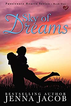 Sky Of Dreams (Passionate Hearts Book 1) by [Jacob, Jenna]