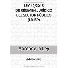 LEY 40/2015 DE RÉGIMEN JURÍDICO DEL SECTOR PÚBLICO (LRJSP): (Edición 2018)