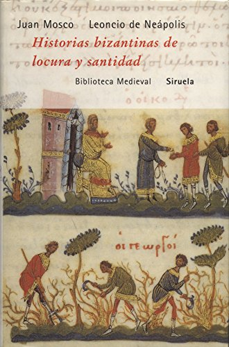 Historias bizantinas de locura y santidad: El prado (Biblioteca Medieval) por Leoncio de Neápolis
