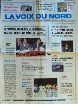 VOIX DU NORD (LA) [No 13560] du 12/02/1988 - LE SOMMET EUROPEEN DE BRUXELLES - THATCHER ENE LA DANSE - PLUS DE PRIVATISATION AVANT LES ELECTIONS PRESIDENTIELLES - LES SPORTS - ATHLETISME - UN PROCES HORS-SERIE DANS L'AFFAIRE DE POITIERS - AIR INTER - NOUVEAUX PREAVIS DE GREVE DES PILOTES - LE PS S'EN PREND A CHIRAC - LE SENAT DISCUTE DU FINANCEMENT DES PARTIS - CRIME ODIEUX DANS LE BORDEAUX-PARIS par Collectif