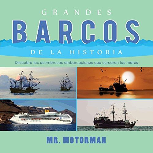 Grandes Barcos de la Historia: Descubre las asombrosas embarcaciones que surcaron los mares (Libros de Vehículos para Niños nº 2) por Mr. Motorman