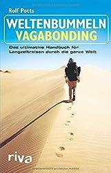 Weltenbummeln - Vagabonding: Das ultimative Handbuch für Langzeitreisen durch die ganze Welt
