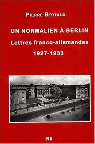 Un normalien à Berlin. Lettres franco-allemandes (1927-1933) par Pierre Bertaux