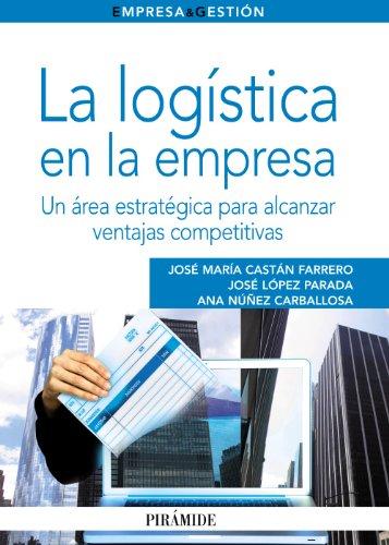La logística en la empresa: Un área estratégica para alcanzar ventajas competitivas (Empresa Y Gestión)
