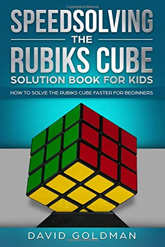 Speedsolving the Rubiks Cube Solution Book For Kids: How to Solve the Rubiks Cube Faster for Beginners por David Goldman
