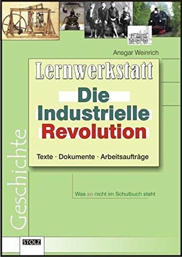 Die Industrielle Revolution: Text, Dokumente, Arbeitsaufträge
