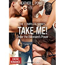 Take Me! - Under the Billionaire's Power – The Complete Series (English Edition)