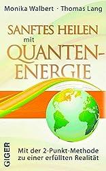Sanftes Heilen mit Quantenenergie - Mit der 2-Punkt-Methode zu einer erfüllten Realität