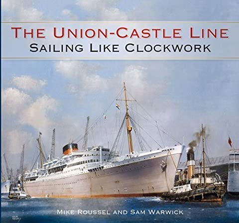 The Union-Castle Line: Sailing Like Clockwork by Mike Roussel (2015-11-05)