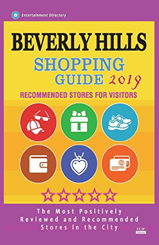 Beverly Hills Shopping Guide 2019: Best Rated Stores in Beverly Hills, Los Angeles - Stores Recommended for Visitors, (Shopping Guide 2019)