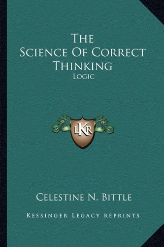 The Science of Correct Thinking: Logic
