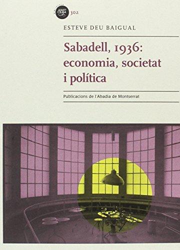 Sabadell 1936. Economia, Societat I Política (Biblioteca Abat Oliba) por Esteve Déu Baigual
