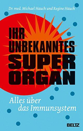 Ihr unbekanntes Superorgan: Alles über das Immunsystem -