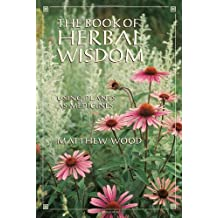 The Book of Herbal Wisdom: Using Plants as Medicines by Matthew Wood (1997-09-15)