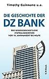 Die Geschichte der DZ BANK: Das genossenschaftliche Zentralbankwesen vom 19 - Jahrhundert bis heute -