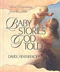 Baby Stories God Told: Sweet Beginnings from the Bible by David Kopp (1999-01-02)