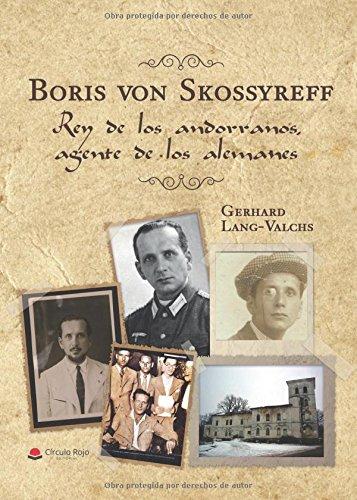 Boris von Skossyreff. Rey de los andorranos, agente de los alemanes por Gerhard Lang-valchs epub