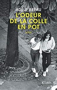 L'odeur de la colle en pot par Adèle Bréau