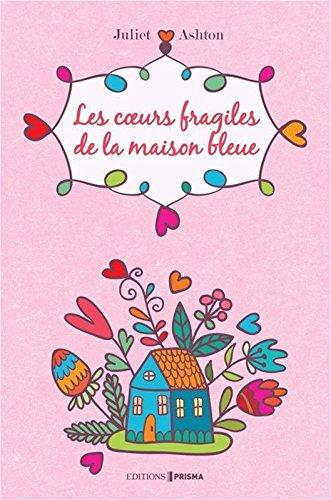 Les coeurs fragiles de la maison bleue par Juliet Ashton