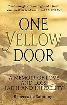 One Yellow Door: A memoir of love and lost, faith and infidelity by [de Saintonge, Rebecca]