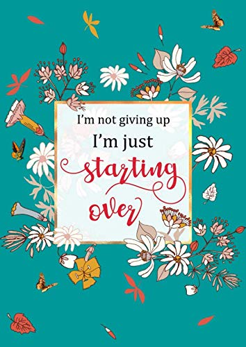 I'm not giving up, I'm just starting over: Large Decorative Lined Notebook Journal A4 with Date | Cute Flower Frame Design Teal
