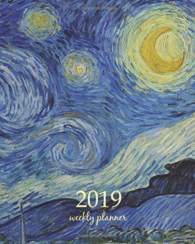2019 Weekly Planner: Calendar Schedule Organizer Appointment Journal Notebook To do list and Action day 8 x 10 inch art design, The Starry Night 1889 - Vincent van Gogh artist: Volume 15