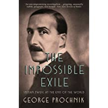 The Impossible Exile: Stefan Zweig at the End of the World by George Prochnik (2015-09-03)