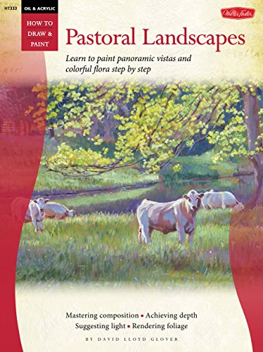Oil & Acrylic: Pastoral Landscapes: Learn to paint panoramic vistas and colorful flora step by step (How to Draw & Paint)