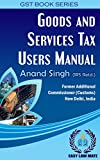 Goods and Services Tax Users Manual: Buyer of This E-Book Will Have Facility of Live Periodical Updation (GST Book Series)