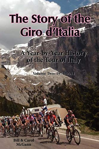 The Story of the Giro d'Italia: A Year-by-Year History of the Tour of Italy, Volume Two: 1971-2011