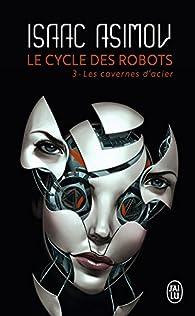 Le cycle des robots  - Les cavernes d'acier par Isaac Asimov