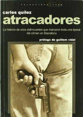 Atracadores: La historia de unos delincuentes que marcaron toda una época del crimen en Barcelona (Altres) por Carles Quílez i Làzaro