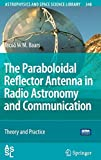 The Paraboloidal Reflector Antenna in Radio Astronomy and Communication: Theory and Practice (Astrophysics and Space Science Library, Band 348)