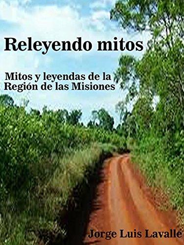 Releyendo Mitos: Mitos y Leyendas de la Región de las Misiones por Jorge Luis Lavalle