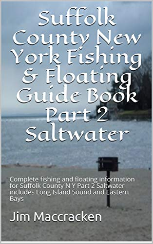 Suffolk County New York Fishing & Floating Guide Book Part 2 Saltwater: Complete fishing and floating information for Suffolk County N Y  Part 2 Saltwater ... Sound and Eastern Bays (English Edition) - Suffolk Bay