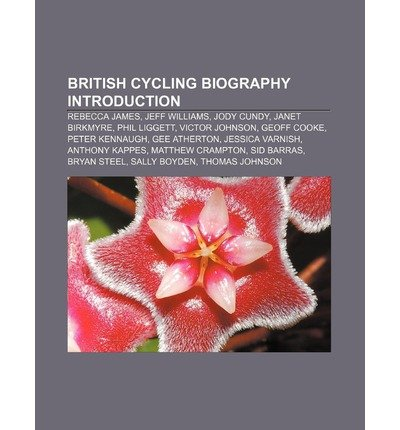 [ BRITISH CYCLING BIOGRAPHY INTRODUCTION: REBECCA JAMES, JEFF WILLIAMS, JODY CUNDY, JANET BIRKMYRE, PHIL LIGGETT, VICTOR JOHNSON, GEOFF COOKE ] Source Wikipedia (AUTHOR ) Aug-20-2011 Paperback