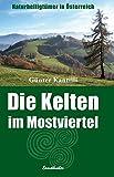 Die Kelten im Mostviertel: Das Wiesbergland zwischen Waidhofen und St. Leonhard am Wald (Naturheiligtümer in Österreich)