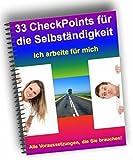 33 CheckPoints für die Selbständigkeit - Ich arbeite für mich: Alle Voraussetzungen, die Sie brauchen!