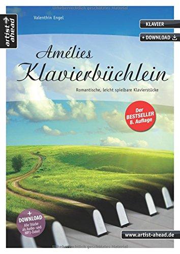 Amélies Klavierbüchlein: Romantische, leicht spielbare Klavierstücke, für Kinder, Jugendliche & Erwachsene (inkl. Download). Spielbuch für Piano. Songbook. Musiknoten. Bestseller.
