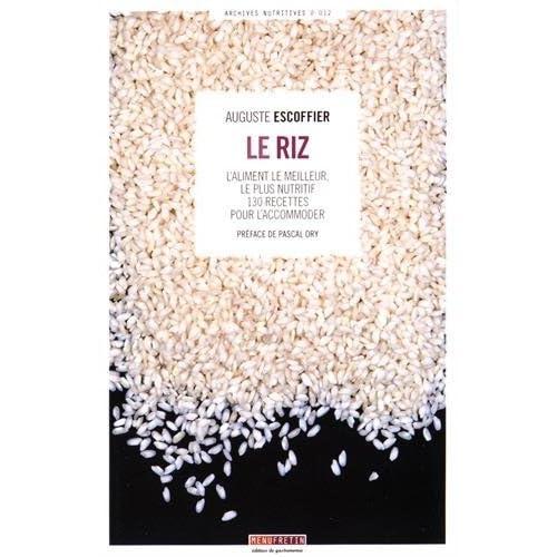 Le riz : L'aliment le meilleur, le plus nutritif - 130 recettes pour l'accommoder